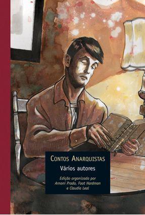 Contos Anarquistas - Vários Autores Hardman,Francisco Foot Leal,Claudia   Hoshan.org