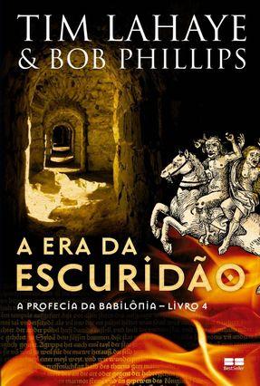 A Era da Escuridão - a Profecia da Babilônia - Livro 4 - Lahaye,Tim Phillips,Bob | Hoshan.org