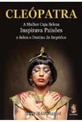 Cleópatra - a Mulher Cuja Beleza Inspirava Paixões e Selou o Destino de Impérios - Haggard,Henry Rider pdf epub