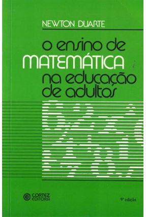 O Ensino de Matemática Na Educação de Adultos - 11ª Ed. - Duarte,Newton | Hoshan.org