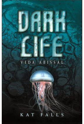Edição antiga - Dark Life - Vida Abissal - Falls,Kat pdf epub