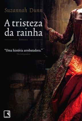 A Tristeza da Rainha - Dunn,Suzannah | Tagrny.org