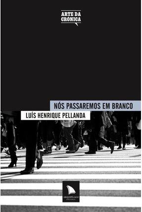 Nós Passaremos Em Branco - Pellanda,Luis Henrique   Hoshan.org