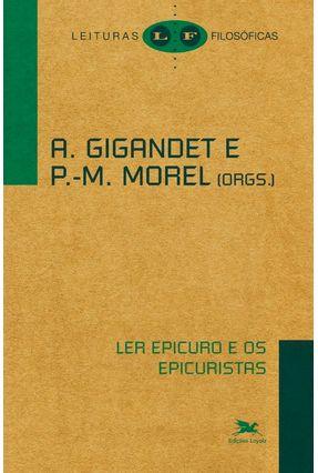 Ler Epicuro e Os Epicuristas - Col. Leituras Filosóficas - Alain,Gigandet Marie,Morel Pierre | Hoshan.org