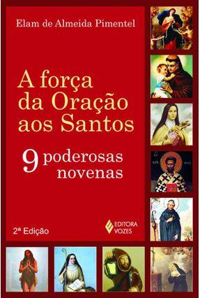 A Força da Oração Aos Santos - Nove Poderosas Novenas - Pimentel,Elam de Almeida pdf epub