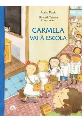 Carmela Vai À Escola - Nova Ortografia - Prado,Adelia   Nisrs.org