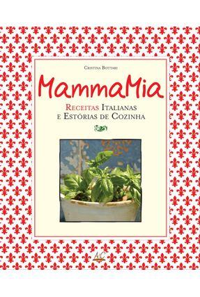 Mamma Mia - Receitas Italianas E Estórias De Cozinha - Bottari,Cristina pdf epub