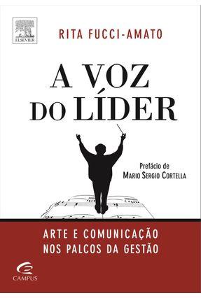 A Voz Do Líder - Arte E Comunicação Nos Palcos Da Gestão - Amato,Rita de Cassia Fucci   Tagrny.org