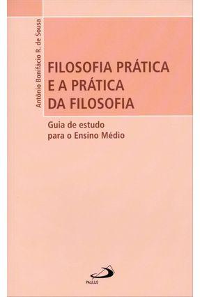Filosofia Prática E A Prática Da Filosofia - Col. Filosófica - R. De Souza,Antônio Bonifácio | Hoshan.org