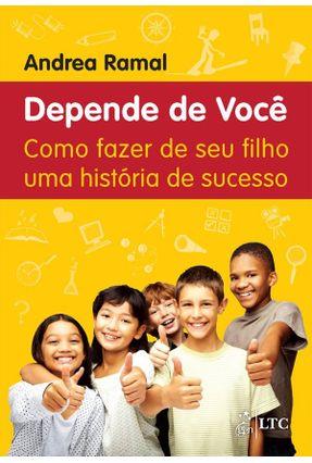 Depende De Você - Como Fazer De Seu Filho Uma História De Sucesso - Ramal,Andrea   Tagrny.org