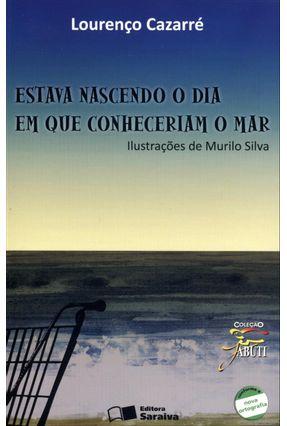 Edição antiga - Estava Nascendo o Dia Em Que Conheceriam o Mar - Col. Jabuti - Cazarré,Lourenço pdf epub