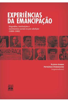 Experiências da Emancipação - Biografias, Instituições e Movimentos Sociais No Pós-abolição (1890-1980) - Gomes,Flávio Domingues,Petrônio pdf epub
