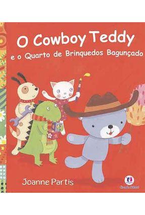 O Cowboy Teddy e o Quarto de Brinquedos Bagunçado - Partis,Joanne   Tagrny.org