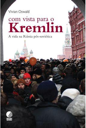 Com Vista Para o Kremlin - a Vida Na Rússia Pós-soviética - Oswald,Vivian | Hoshan.org