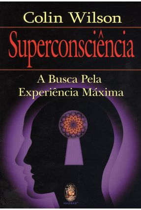 Superconsciência - a Busca Pela Experiência Máxima - Wilson,Colin pdf epub
