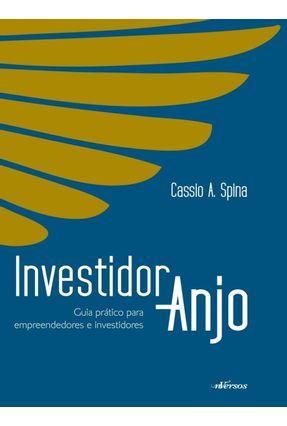 Investidor Anjo - Guia Pratico - Para Empreendedores e Investidores - A. Spina,Cassio   Nisrs.org