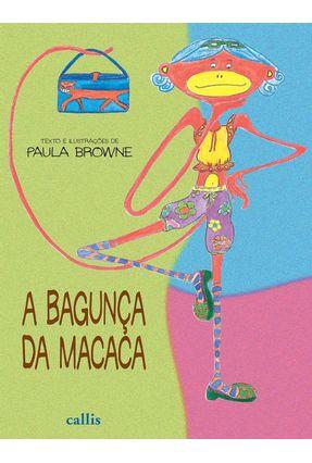 A Bagunça da Macaca - Nova Ortografia - 2ª Ed. - Browne,Paula | Nisrs.org