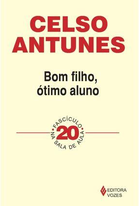 Bom Filho, Ótimo Aluno - Fascículo 20 - Antunes,Celso   Hoshan.org