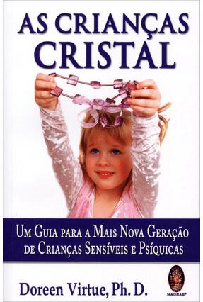 As Crianças Cristal - Um Guia Para A Mais Nova Geração De Crianças Sensíveis e Psíquicas - Virtue,Doreen   Tagrny.org
