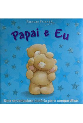 Papai e Eu - Forever Friends - Editora Ciranda Cultural | Tagrny.org