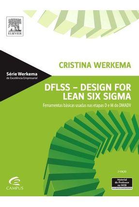 Dflss - Design For Lean Six Sigma - Ferramentas Básicas Usadas Nas Etapas D e M do Dmadv - Werkema,Cristina | Nisrs.org