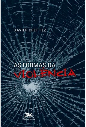 As Formas de Violência - Crettiez,Xavier | Tagrny.org