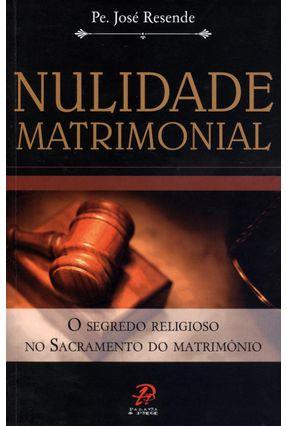 Nulidade Matrimonial - o Segredo Religioso No Sacramento do Matrimônio - Resende,Pe. José   Tagrny.org