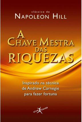 A Chave Mestra Das Riquezas - Edição de Bolso - Col. Viva Livros - Hill,Napoleon | Hoshan.org