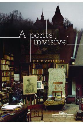 A Ponte Invisível - Orringer,Julie | Hoshan.org