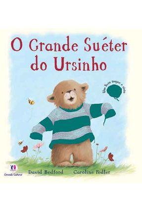 O Grande Suéter do Ursinho - Um Livro Toque e Sinta - Nova Ortografia - Bedford,David | Nisrs.org