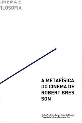 A Metafísica do Cinema de Robert Bressson - Col. Cinema e Filosofia - Silveira,Carlos Frederico Gourgel Calvet | Hoshan.org