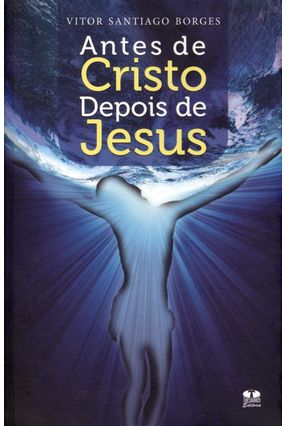Antes de Cristo Depois de Jesus - Borges,Vitor Santiago | Nisrs.org