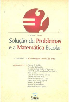Solução de Problemas e a Matemática Escolar - 2ª Ed. - Brito,Márcia Regina Ferreira de | Tagrny.org
