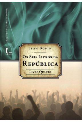 Os Seis Livros da República - Livro Quarto - Col. Fundamentos do Direito - Bodin,Jean pdf epub