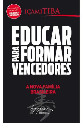 Educar Para Formar Vencedores: a Nova Família Brasileira - Tiba,Içami pdf epub