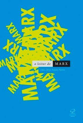 O Leitor de Marx - Paulo Netto,José | Nisrs.org