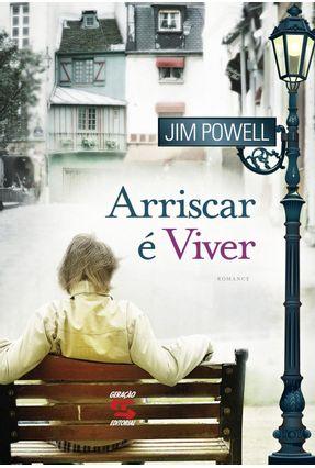 Arriscar É Viver - Powell,Jim | Tagrny.org
