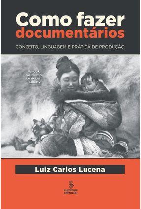Como Fazer Documentários - Lucena,Luiz Carlos   Hoshan.org