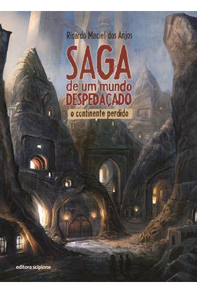 Saga de Um Mundo Despedaçado - o Continente Perdido - Anjos,Ricardo Maciel Dos pdf epub