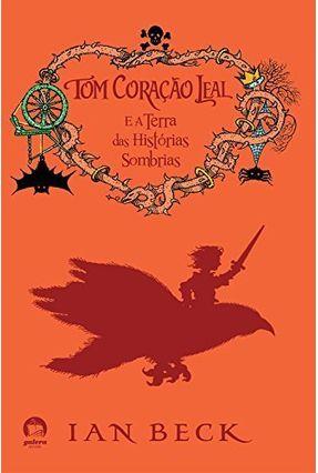 Tom Coração Leal e a Terra Das Histórias Sombrias - Beck,Ian   Hoshan.org
