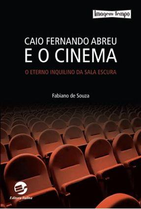 Caio Fernando Abreu e o Cinema - o Eterno Inquilino da Sala Escura - Fabiano de Souza | Hoshan.org