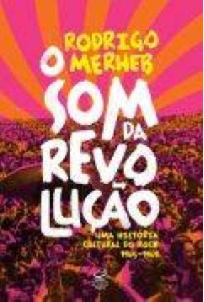O Som da Revolução - Uma História Cultural do Rock 1965 - 1969 - Merheb,Rodrigo | Hoshan.org