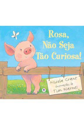 Rosa - Não Seja Tão Curiosa! - Editora Ciranda Cultural | Nisrs.org