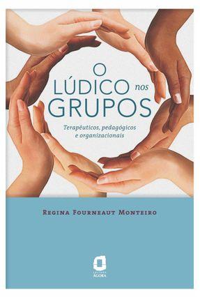 O Lúdico Nos Grupos - Terapêuticos, Pedagógicos e Organizacionais - Monteiro,Regina Fourneaut pdf epub