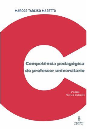 Competência Pedagógica do Professor Universitário - 2ª Edição Revista e Atualizada - Masetto,Marcos Tarciso | Tagrny.org