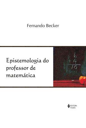 Epistemologia do Professor de Matemática - Becker,Fernando pdf epub