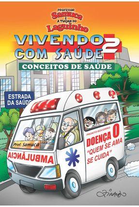 Vivendo Com Saúde 2 - Conceitos de Saúde - Professor Samuca e a Turma do Laguinho - Lago,Samuel Ramos | Tagrny.org