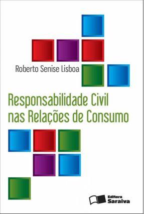 Responsabilidade Civil Nas Relações de Consumo - 3ª Ed. 2012 - Lisboa,Roberto Senise | Hoshan.org