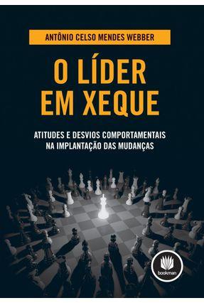 O Líder Em Xeque - Atitudes e Desvios Comportamentais Na Implantação Das Mudanças - Webber,Antônio Celso Mendes | Hoshan.org