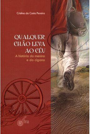 Qulaque Chão Leva Ao Céu - a História do Menino e do Cigano - Pereira,Cristina da Costa pdf epub
